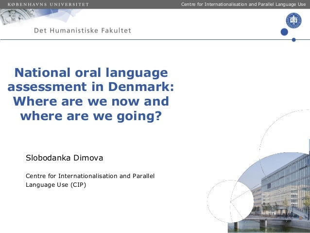 Centre for Internationalisation and Parallel Language Use  National oral language assessment in Denmark: Where are we now ...