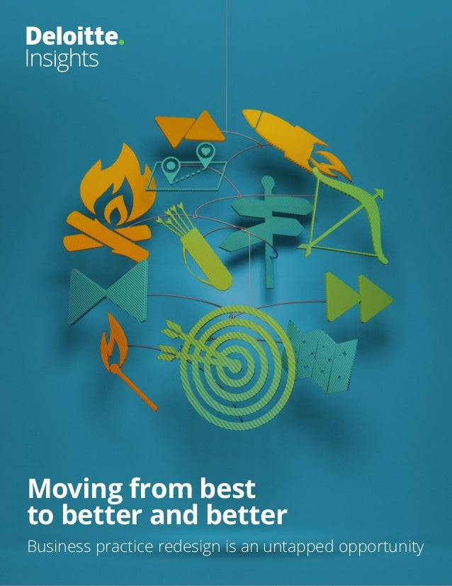 Moving from best to better and better Business practice redesign is an untapped opportunity