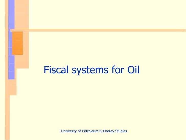 <ul><li>Fiscal systems for Oil </li></ul>