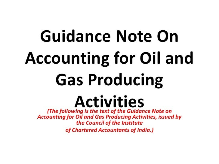 Guidance Note OnAccounting for Oil andGas Producing Activities<br />(The following is the text of the Guidance Note on Acc...
