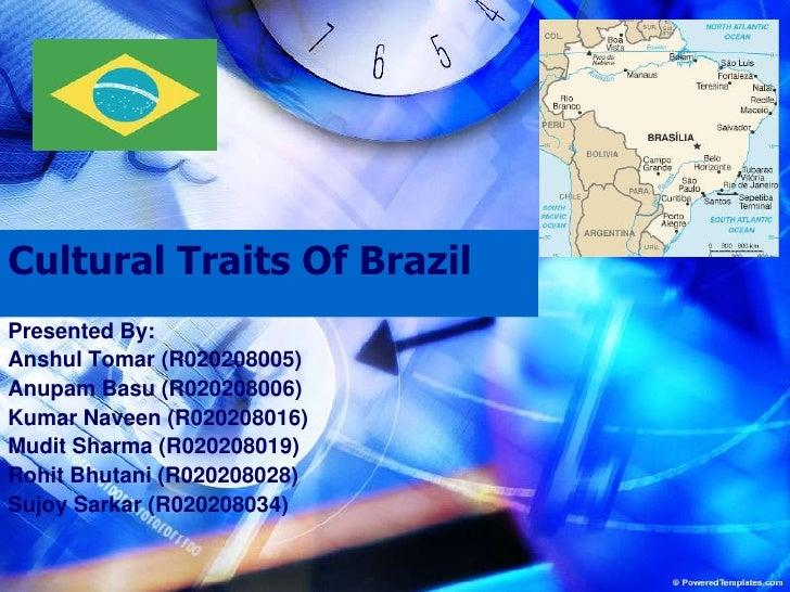 Cultural Traits Of Brazil<br />Presented By:<br />Anshul Tomar (R020208005)<br />Anupam Basu (R020208006)<br />Kumar Navee...
