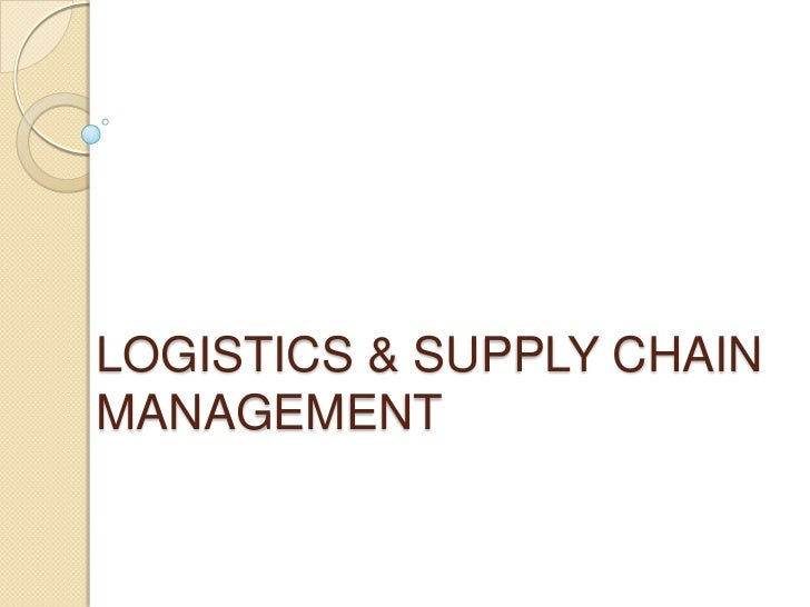 LOGISTICS & SUPPLY CHAIN MANAGEMENT<br />