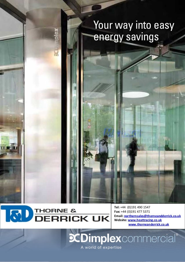 Your way into easy energy savings  Tel: +44 (0)191 490 1547 Fax: +44 (0)191 477 5371 Email: northernsales@thorneandderrick...
