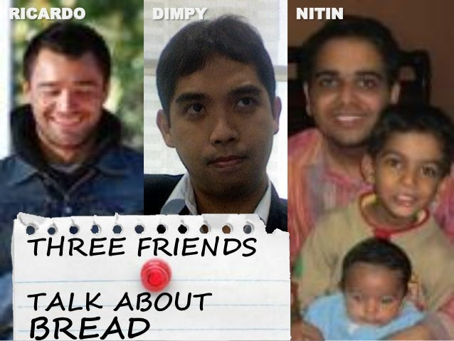 RICARDO   DIMPY   NITIN THREE FRIENDS TALK ABOUT BREAD