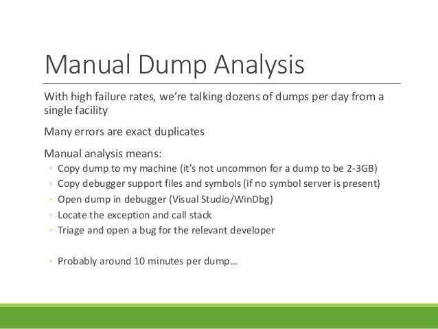 Manual Dump Analysis With high failure rates, we're talking dozens of dumps per day from a single facility Many errors are...