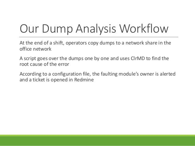 Our Dump Analysis Workflow At the end of a shift, operators copy dumps to a network share in the office network A script g...