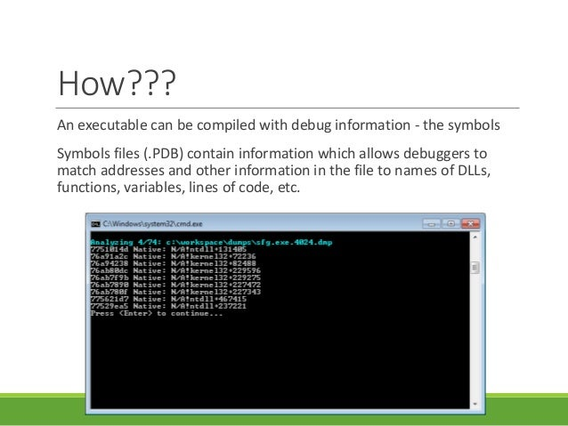 How??? An executable can be compiled with debug information - the symbols Symbols files (.PDB) contain information which a...