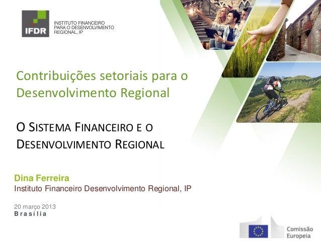Contribuições setoriais para o Desenvolvimento Regional  O SISTEMA FINANCEIRO E O DESENVOLVIMENTO REGIONAL Dina Ferreira I...