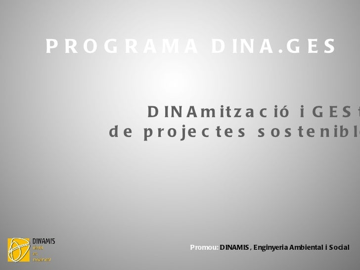 PROGRAMA DINA.GES Promou:  DINAMIS, Enginyeria Ambiental i Social DINAmització i GEStió de projectes sostenibles