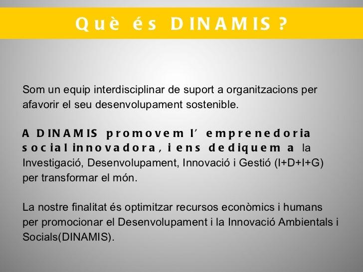 Què és DINAMIS? Som un equip interdisciplinar de suport a organitzacions per afavorir el seu desenvolupament sostenible. A...