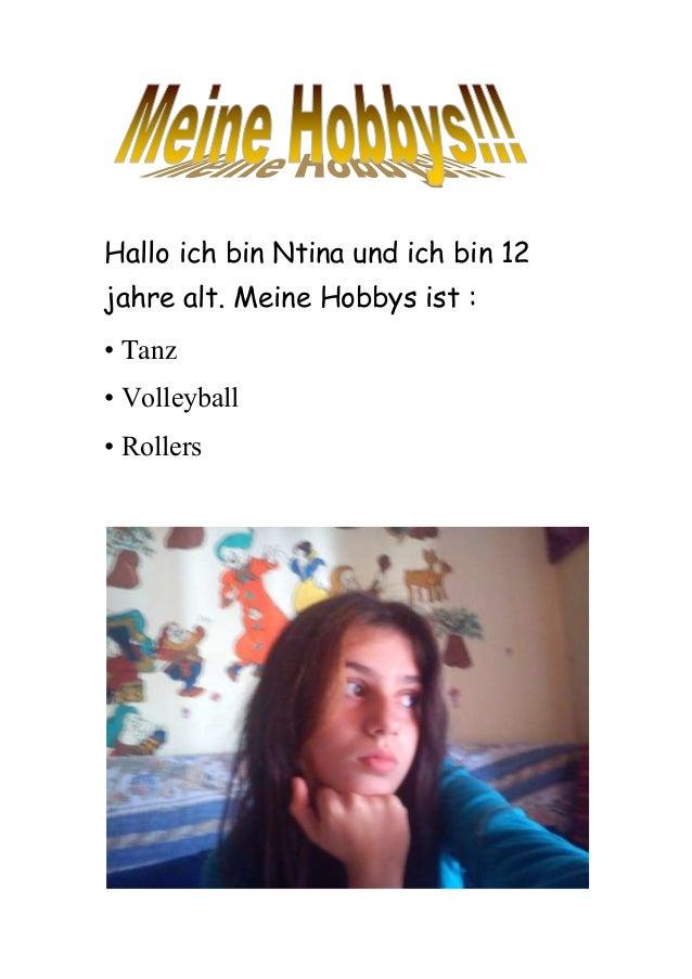 Hallo ich bin Ntina und ich bin 12 jahre alt. Meine Hobbys ist : • Tanz • Volleyball • Rollers
