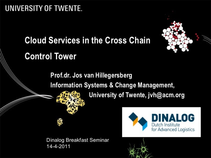 Cloud Services in the Cross Chain Control Tower Prof.dr. Jos van Hillegersberg Information Systems & Change Management,  U...