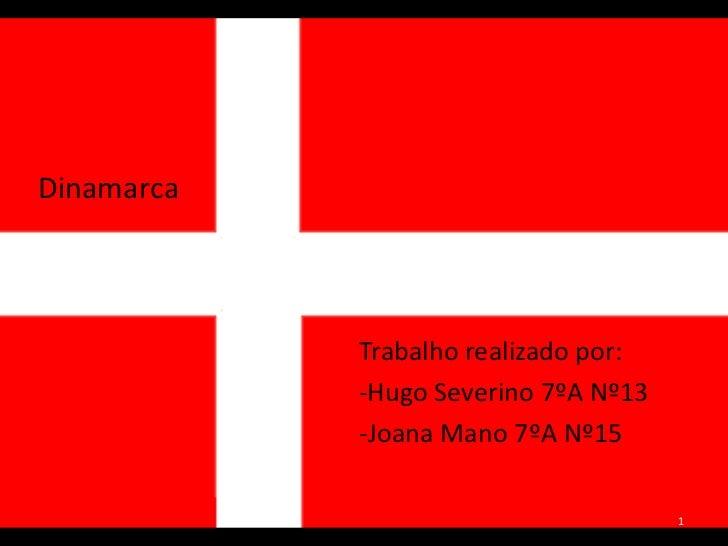 Dinamarca            Trabalho realizado por:            -Hugo Severino 7ºA Nº13            -Joana Mano 7ºA Nº15           ...