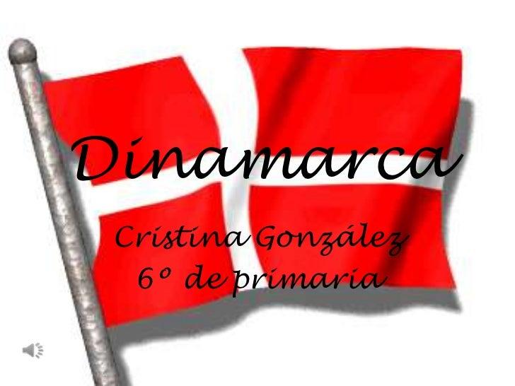 Dinamarca<br />Cristina González<br />6º de primaria<br />