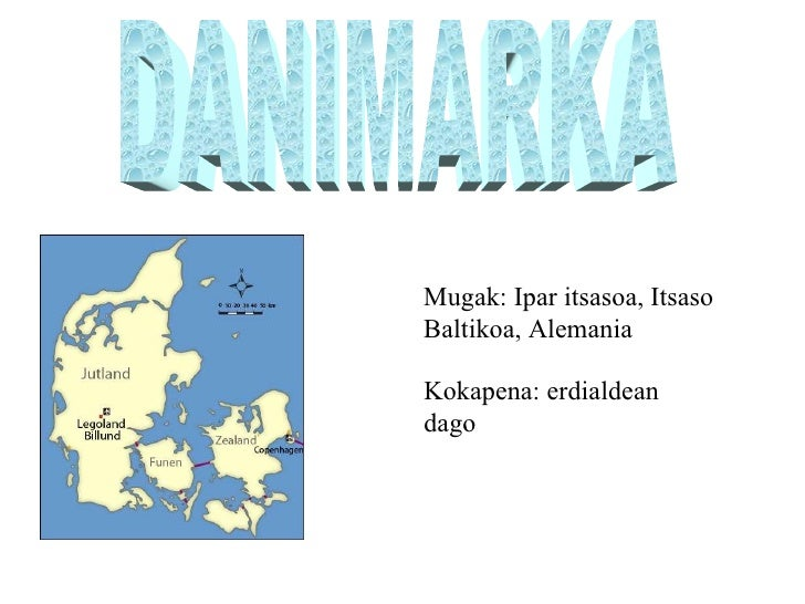 DANIMARKA Mugak: Ipar itsasoa, Itsaso Baltikoa, Alemania Kokapena: erdialdean dago