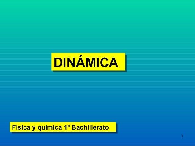 DINÁMICA             DINÁMICAFísica y química 1º BachilleratoFísica y química 1º Bachillerato                             ...