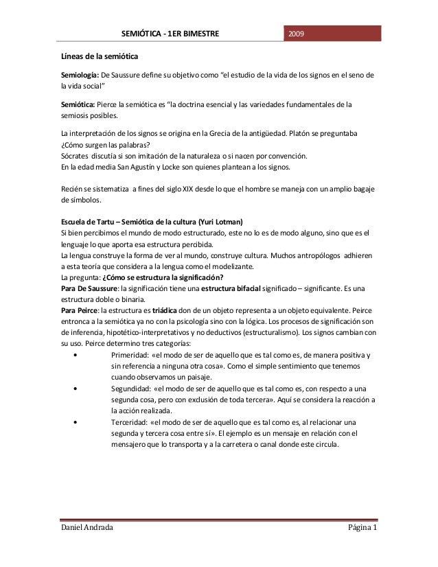 SEMIÓTICA - 1ER BIMESTRE 2009 Daniel Andrada Página 1 Líneas de la semiótica Semiología: De Saussure define su objetivo co...