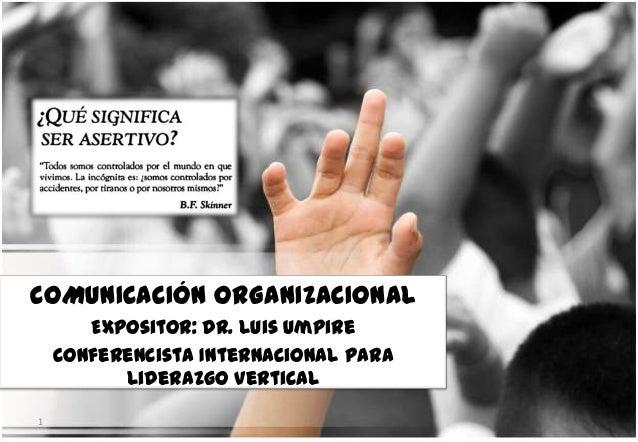 COMUNICACIÓN ORGANIZACIONALExpositor: Dr. Luis UmpireConferencista Internacional paraLiderazgo Vertical1
