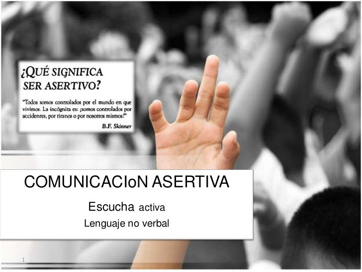 COMUNICACIoN ASERTIVA       Escucha activa       Lenguaje no verbal   1