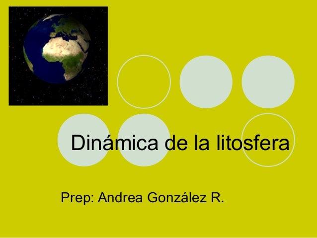 Dinámica de la litosfera Prep: Andrea González R.