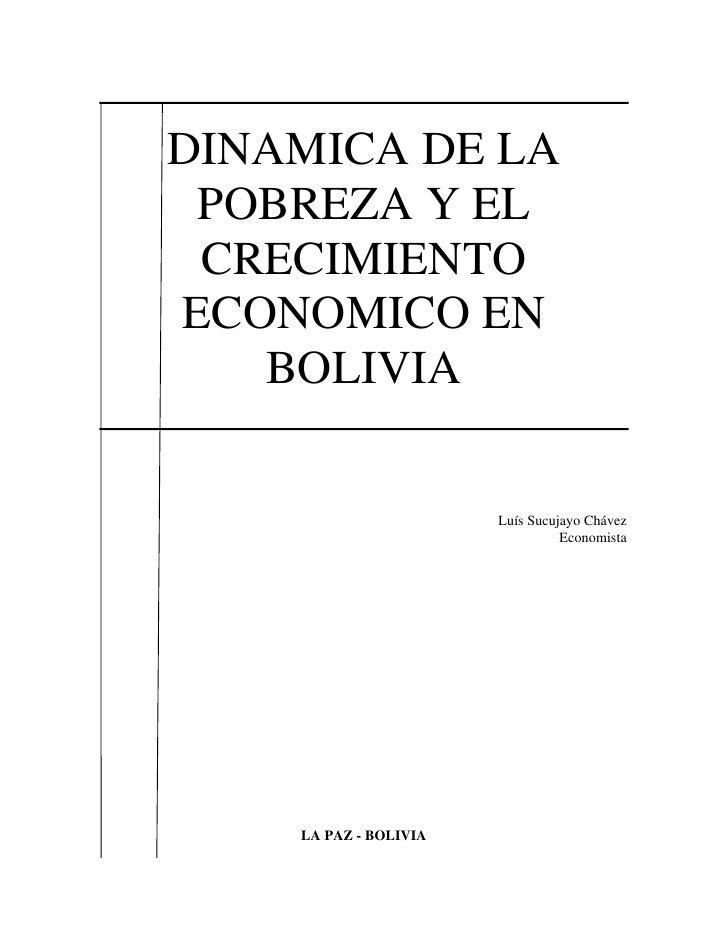 DINAMICA DE LA POBREZA Y EL CRECIMIENTOECONOMICO EN   BOLIVIA                       Luís Sucujayo Chávez                  ...