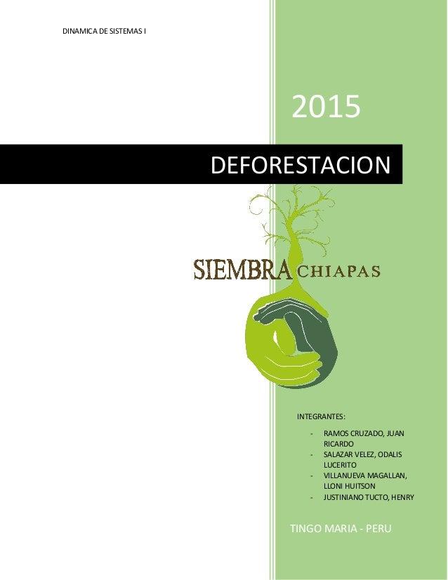 DINAMICA DE SISTEMAS I 0 2015 TINGO MARIA - PERU DEFORESTACION INTEGRANTES: - RAMOS CRUZADO, JUAN RICARDO - SALAZAR VELEZ,...