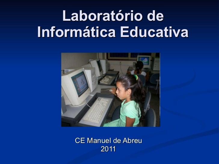 Laboratório de Informática Educativa CE Manuel de Abreu 2011