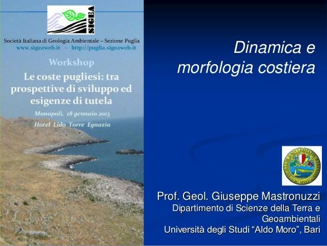 Dinamica e    morfologia costieraProf. Geol. Giuseppe Mastronuzzi  Dipartimento di Scienze della Terra e                  ...