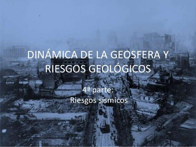 DINÁMICA DE LA GEOSFERA Y RIESGOS GEOLÓGICOS 4ª parte: Riesgos sísmicos