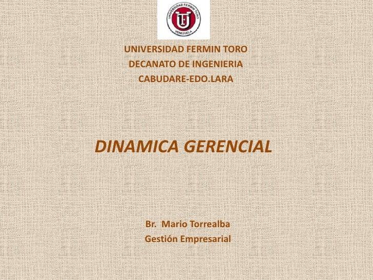 UNIVERSIDAD FERMIN TORO   DECANATO DE INGENIERIA     CABUDARE-EDO.LARADINAMICA GERENCIAL     Br. Mario Torrealba     Gesti...