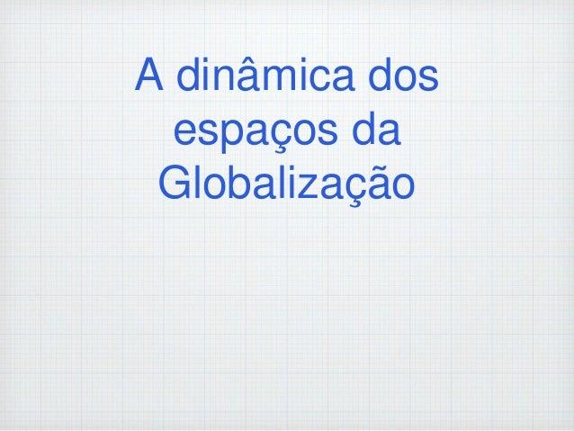 A dinâmica dos espaços da Globalização