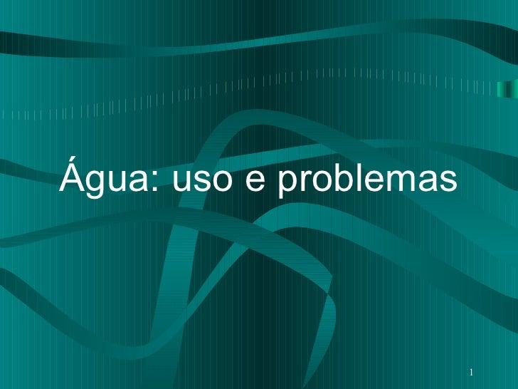 Água: uso e problemas                        1