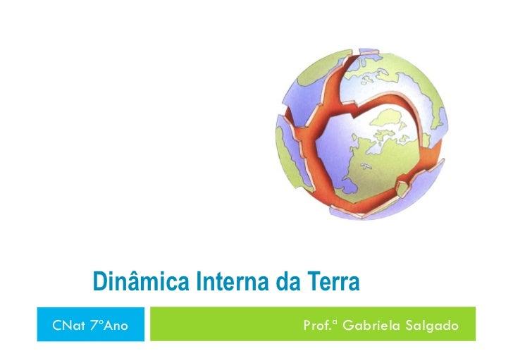 Dinâmica Interna da TerraCNat 7ºAno              Prof.ª Gabriela Salgado