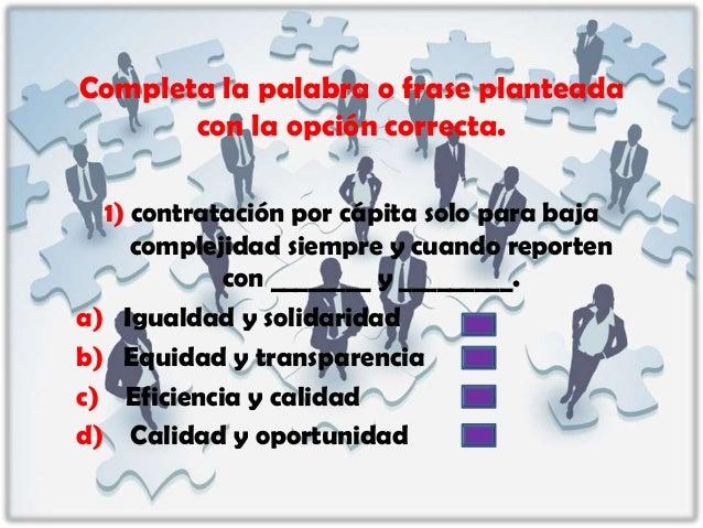 Completa la palabra o frase planteadacon la opción correcta.1) contratación por cápita solo para bajacomplejidad siempre y...