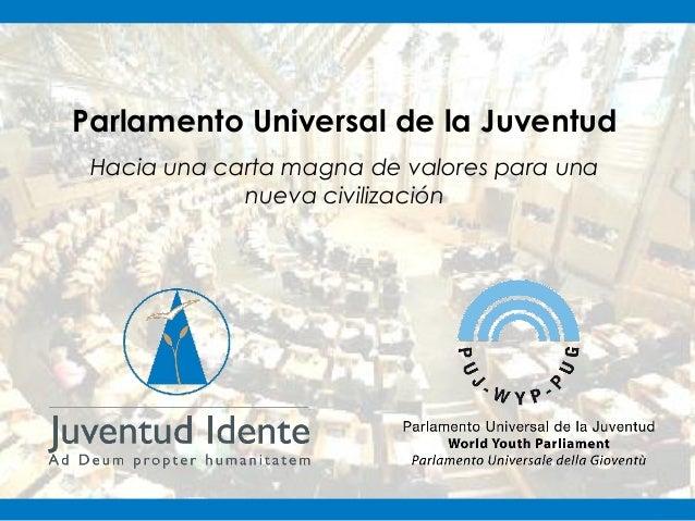 Parlamento Universal de la Juventud Hacia una carta magna de valores para una             nueva civilización