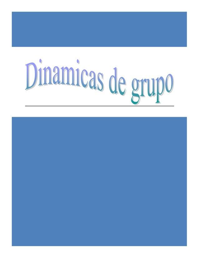 Dinamicas de grupo Algunos ejemplos de dinamica de grupo... Dinamicas de grupo: 1. Presentación de Parejas: Objetivo: Pres...