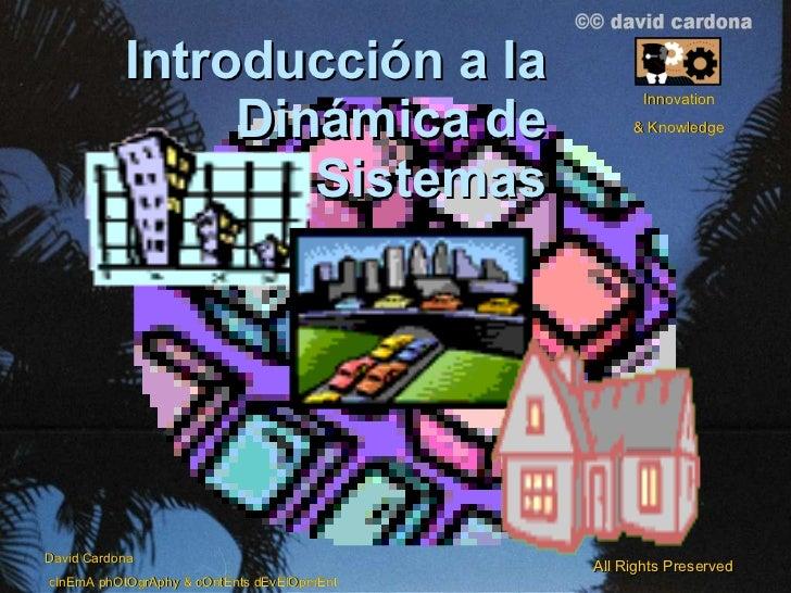 Introducción a la Dinámica de Sistemas David Cardona cInEmA phOtOgrAphy & cOntEnts dEvElOpmEnt All Rights Preserved Innova...