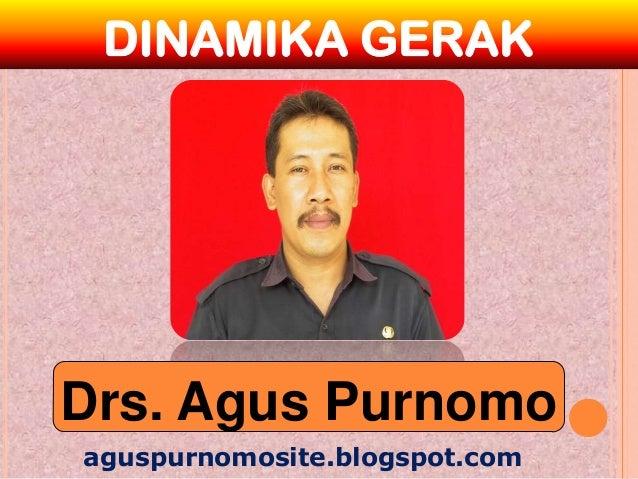 DINAMIKA GERAKDrs. Agus Purnomoaguspurnomosite.blogspot.com