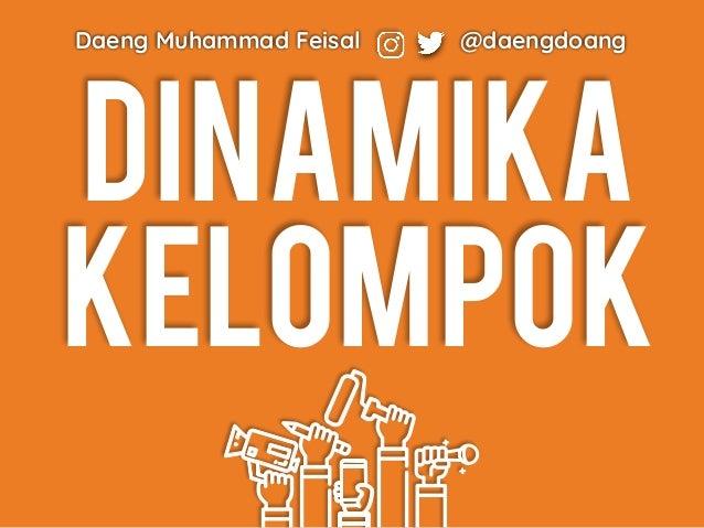 DINAMIKA KELOMPOK Daeng Muhammad Feisal @daengdoang