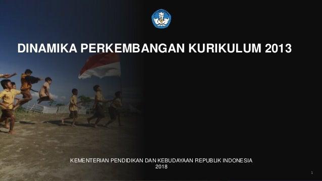 BKLM KEMENDIKBUD DINAMIKA PERKEMBANGAN KURIKULUM 2013 KEMENTERIAN PENDIDIKAN DAN KEBUDAYAAN REPUBLIK INDONESIA 2018 1