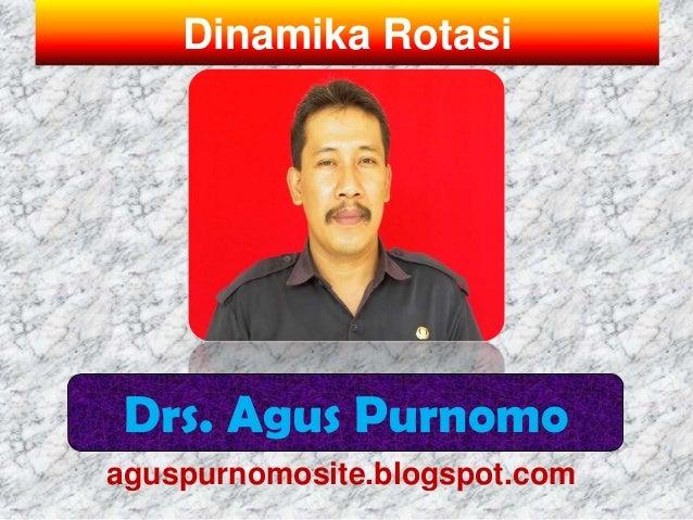 Dinamika Rotasi Drs. Agus Purnomoaguspurnomosite.blogspot.com