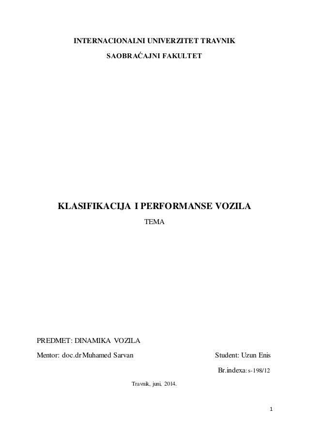 1 INTERNACIONALNI UNIVERZITET TRAVNIK SAOBRAĆAJNI FAKULTET KLASIFIKACIJA I PERFORMANSE VOZILA TEMA PREDMET: DINAMIKA VOZIL...