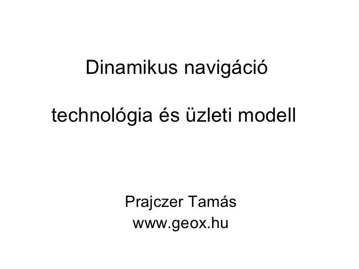 Dinamikus navigációtechnológia és üzleti modell        Prajczer Tamás         www.geox.hu