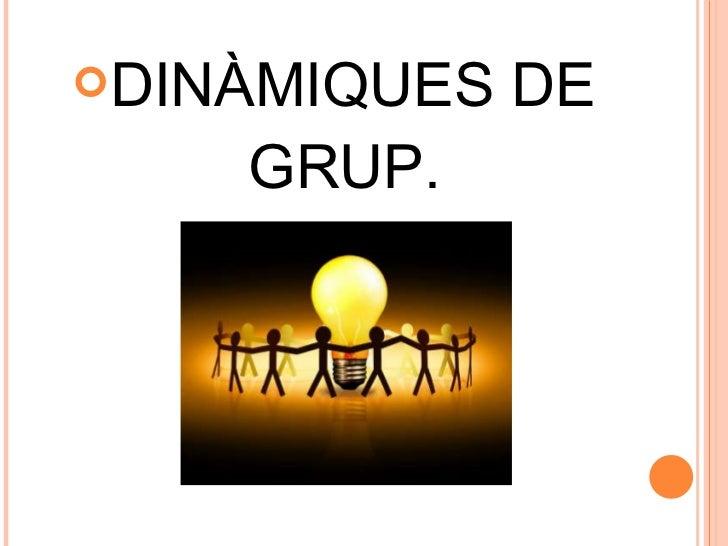 <ul><li>DINÀMIQUES DE GRUP. </li></ul>