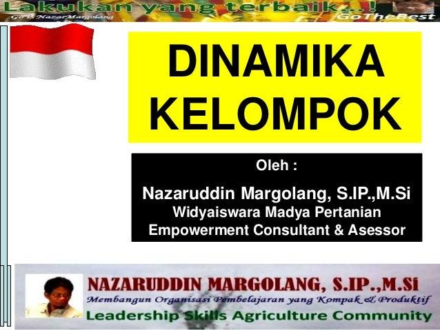 Oleh : Nazaruddin Margolang, S.IP.,M.Si Widyaiswara Madya Pertanian Empowerment Consultant & Asessor DINAMIKA KELOMPOK