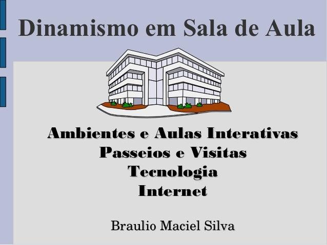 Dinamismo em Sala de Aula Ambientes e Aulas InterativasAmbientes e Aulas Interativas Passeios e VisitasPasseios e Visitas ...