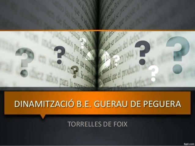 DINAMITZACIÓ B.E. GUERAU DE PEGUERA TORRELLES DE FOIX