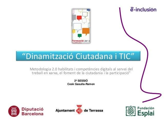 """""""Dinamització Ciutadana i TIC""""  Metodologia 2.0 habilitats i competències digitals al servei del   treball en xarxa, el fo..."""