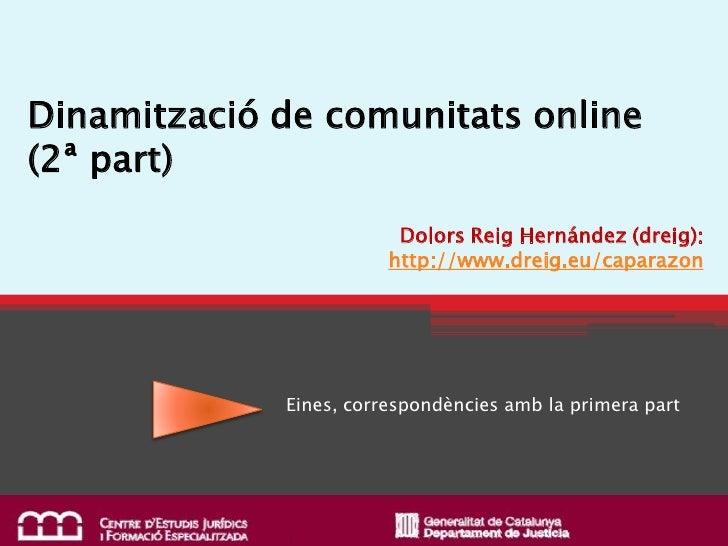 Dinamització de comunitats online (2ª part)                          Dolors Reig Hernández (dreig):                       ...