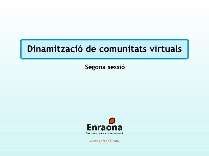 Dinamització de comunitats virtuals Segona sessió www.enraona.com Empresa, Xarxa i creixement